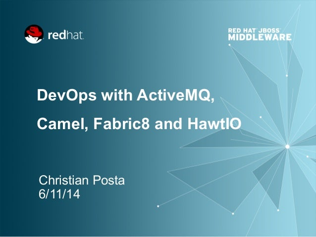 DevOps with ActiveMQ, Camel, Fabric8 and HawtIO Christian Posta 6/11/14