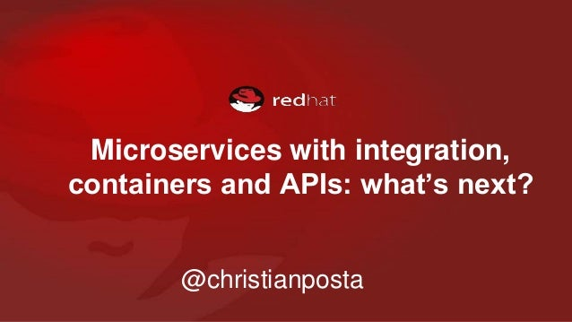 Microservices with integration, containers and APIs: what's next? @christianposta