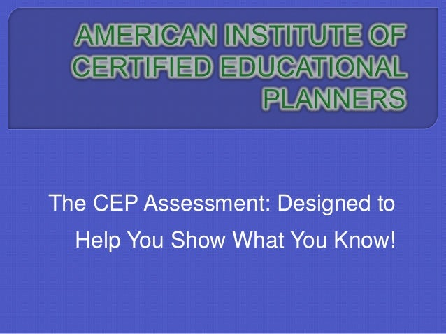 The CEP Assessment: Designed to Help You Show What You Know!