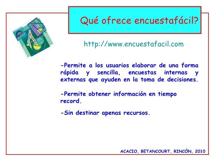 ACACIO, BETANCOURT, RINCÓN, 2010 <ul><li>-Permite a los usuarios elaborar de una forma rápida y sencilla, encuestas intern...