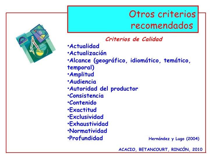 ACACIO, BETANCOURT, RINCÓN, 2010 Otros criterios recomendados  <ul><li>Criterios de Calidad </li></ul><ul><li>Actualidad <...