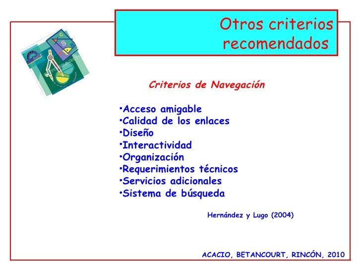 ACACIO, BETANCOURT, RINCÓN, 2010 Otros criterios recomendados  <ul><li>Criterios de Navegación </li></ul><ul><li>Acceso am...