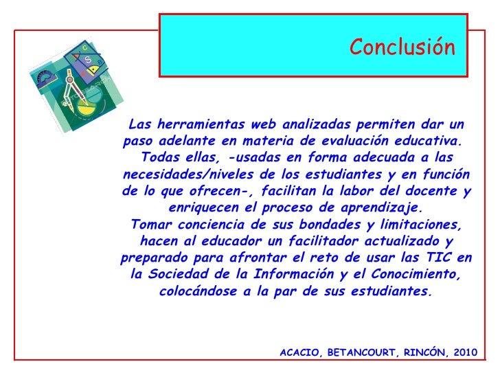 ACACIO, BETANCOURT, RINCÓN, 2010 Conclusión  Las herramientas web analizadas permiten dar un paso adelante en materia de e...