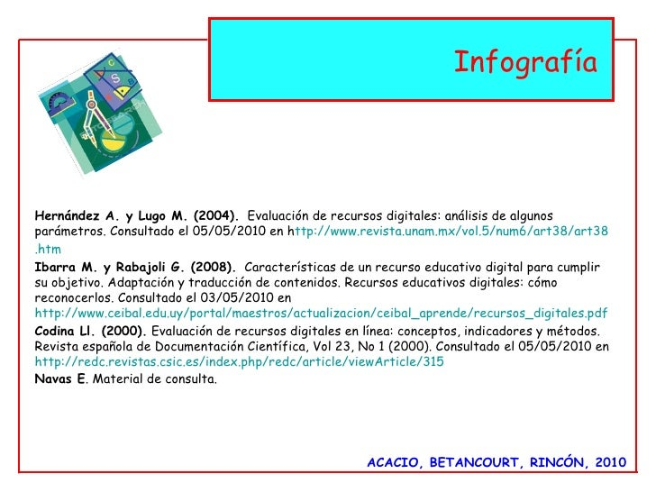 ACACIO, BETANCOURT, RINCÓN, 2010 Infografía  Hernández A. y Lugo M. (2004).   Evaluación de recursos digitales: análisis d...