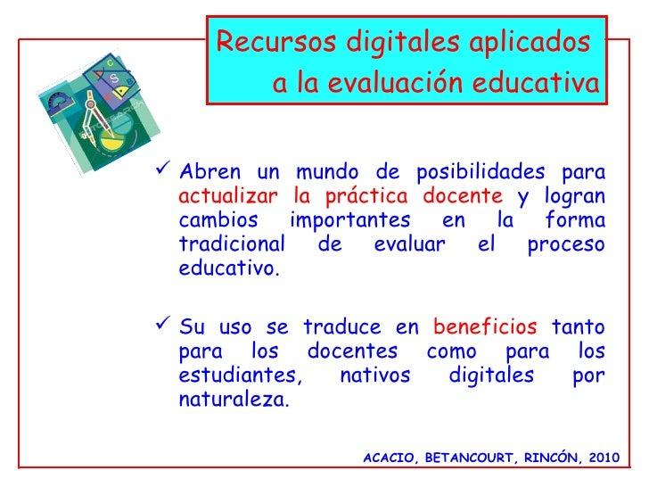 Recursos digitales aplicados  a la evaluación educativa <ul><li>Abren un mundo de posibilidades para   actualizar la práct...