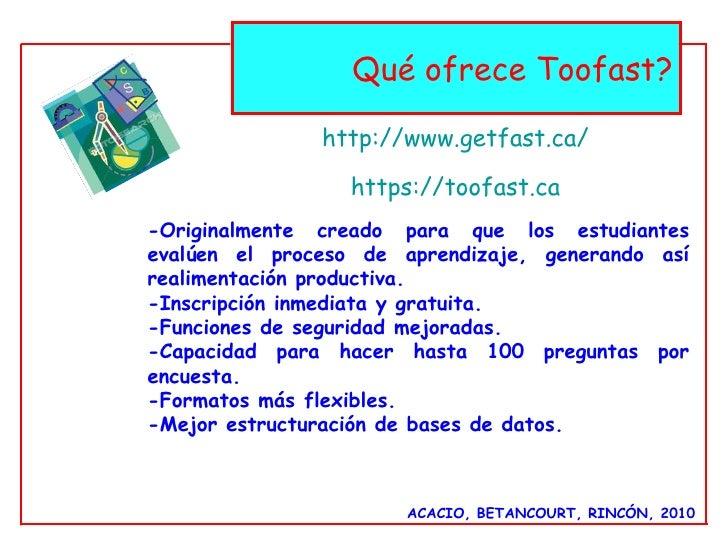 ACACIO, BETANCOURT, RINCÓN, 2010 http:// www.getfast.ca / https :// toofast.ca Qué ofrece Toofast? -Originalmente creado p...