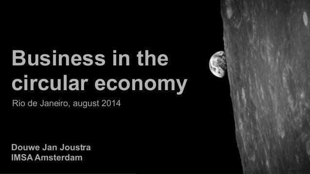 Douwe Jan Joustra IMSA Amsterdam Business in the circular economy Rio de Janeiro, august 2014