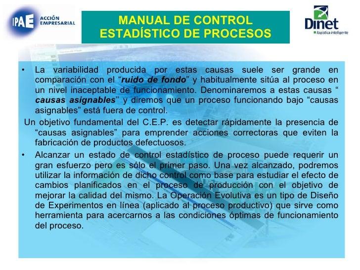 MANUAL DE CONTROL ESTADÍSTICO DE PROCESOS La variabilidad producida por estas causas suele ser grande en comparación con e...