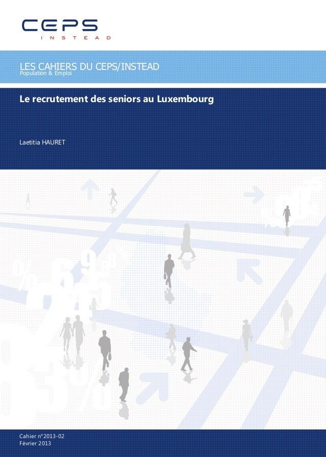 LES CAHIERS DU CEPS/INSTEADPopulation & EmploiLe recrutement des seniors au LuxembourgLaetitia HAURETCahier n°2013-02Févri...