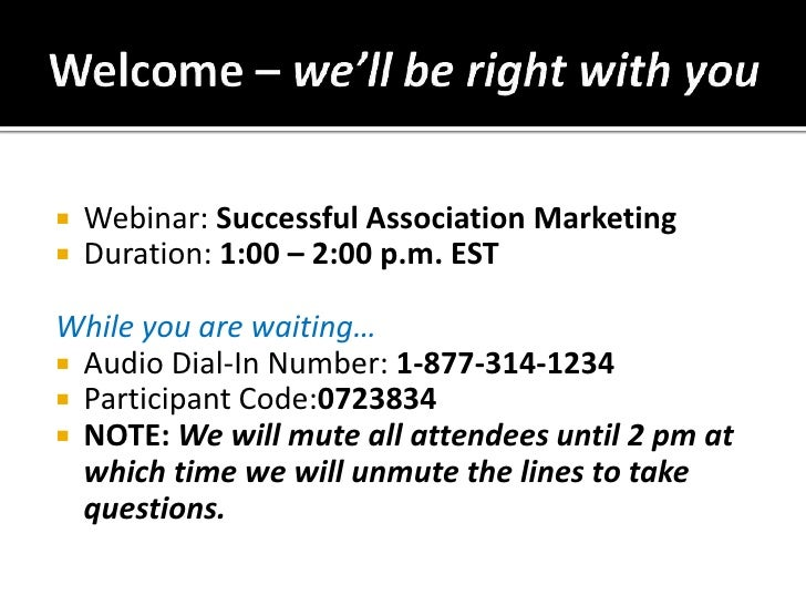 Welcome – we'll be right with you<br />Webinar: Successful Association Marketing<br />Duration: 1:00 – 2:00 p.m. EST<br />...