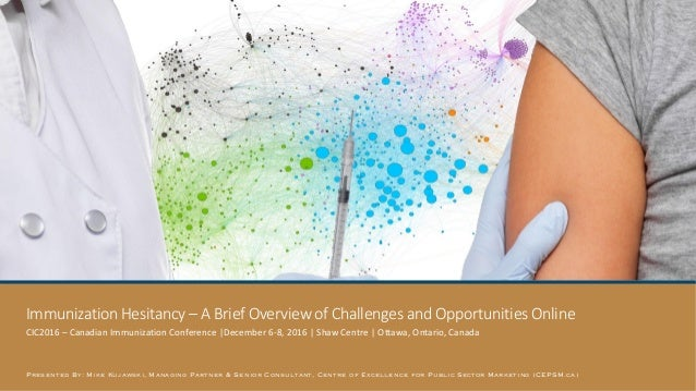 Immunization Hesitancy – A Brief Overview of Challenges and Opportunities Online CIC2016 – Canadian Immunization Conferenc...