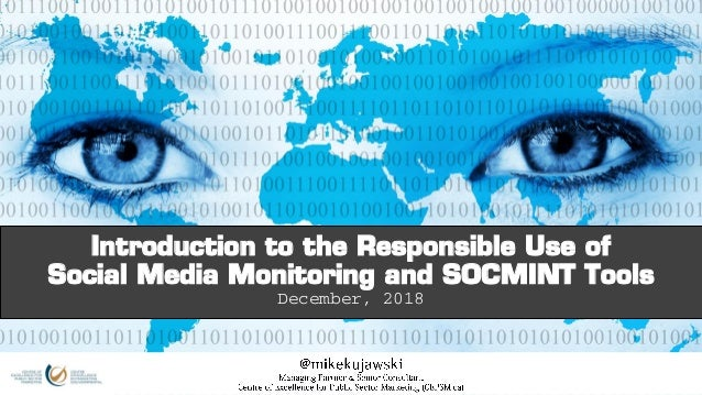 Introduction to the Responsible Use of Social Media Monitoring and SOCMINT Tools December, 2018