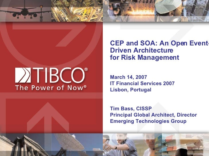 CEP and SOA: An Open Event-Driven Architecture  for Risk Management  March 14, 2007  IT Financial Services 2007  Lisbon, P...