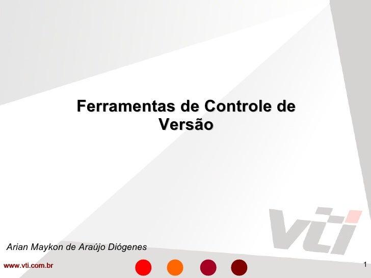 Ferramentas de Controle de Versão Arian Maykon de Araújo Diógenes