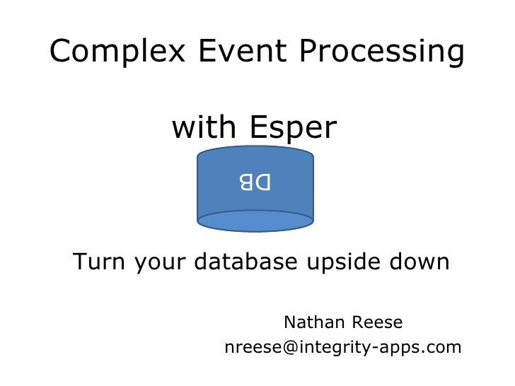 Complex Event Processing  with Esper   Turn your database upside down DB Nathan Reese [email_address]