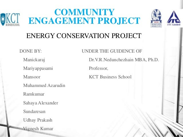 COMMUNITY   ENGAGEMENT PROJECT  ENERGY CONSERVATION PROJECTDONE BY:             UNDER THE GUIDENCE OF Manickaraj          ...