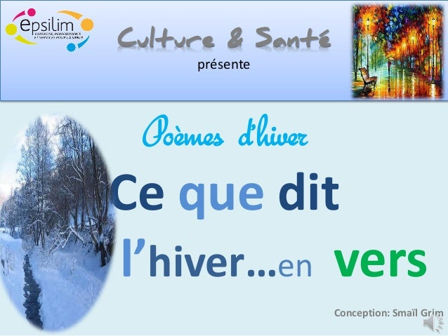 Culture & Santé     présente Poèmes d'hiverCe que ditl'hiver…en vers                  Conception: Smaïl Grim
