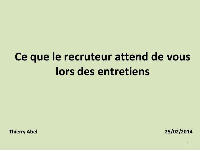 Ce que le recruteur attend de vous lors des entretiens  Thierry Abel  25/02/2014 1