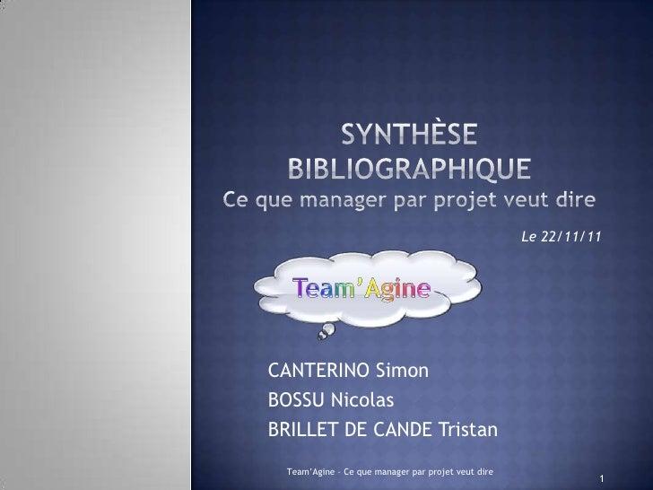 Le 22/11/11CANTERINO SimonBOSSU NicolasBRILLET DE CANDE Tristan Team'Agine – Ce que manager par projet veut dire          ...