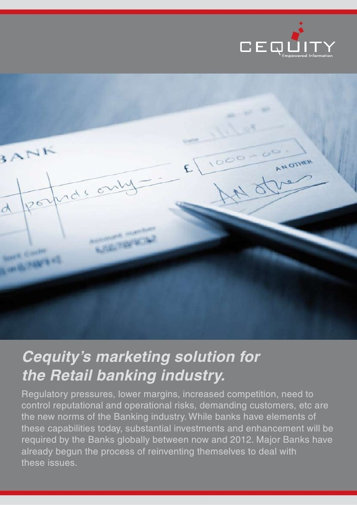 Cequity's marketing solution for the Retail banking industry. Regulatory pressures, lower margins, increased competition, ...