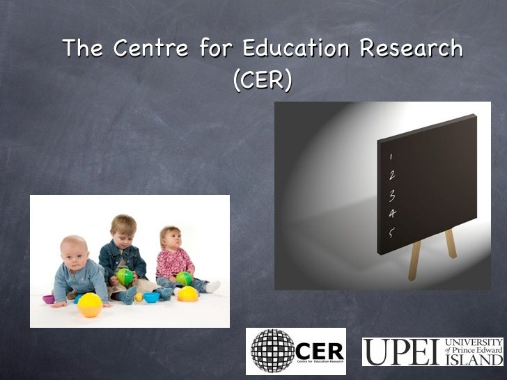 The Centre for Education Research               (CER)