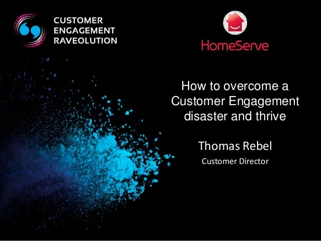 How to overcome a  Customer Engagement  disaster and thrive  Thomas Rebel  Customer Director