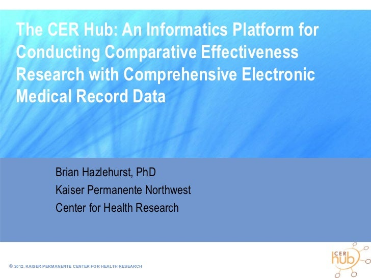 The CER Hub: An Informatics Platform for  Conducting Comparative Effectiveness  Research with Comprehensive Electronic  Me...