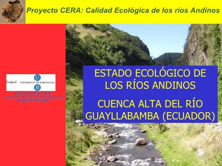 Proyecto CERA: Calidad Ecológica de los ríos Andinos ESTADO ECOLÓGICO DE LOS RÍOS ANDINOS CUENCA ALTA DEL RÍO GUAYLLABAMBA...