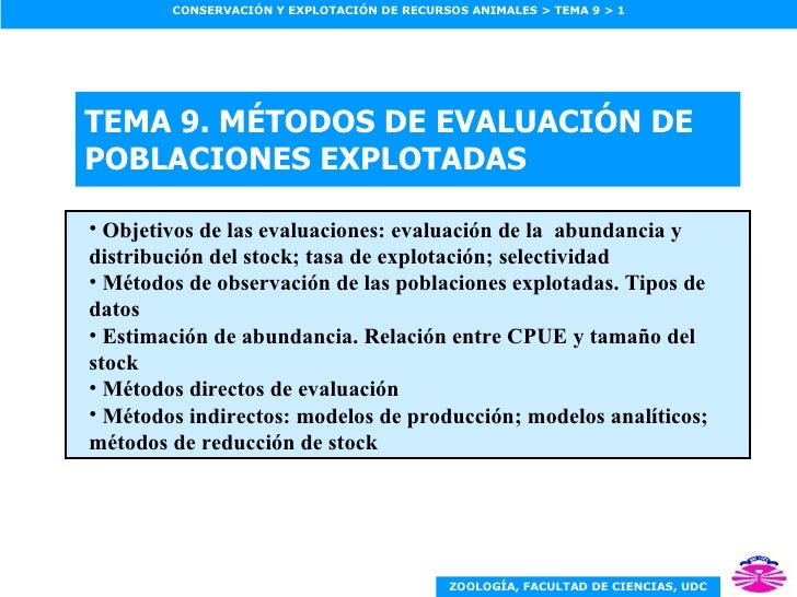 TEMA 9.  MÉTODOS DE EVALUACIÓN DE POBLACIONES EXPLOTADAS <ul><ul><li>Objetivos de las evaluaciones: evaluación de la  abun...