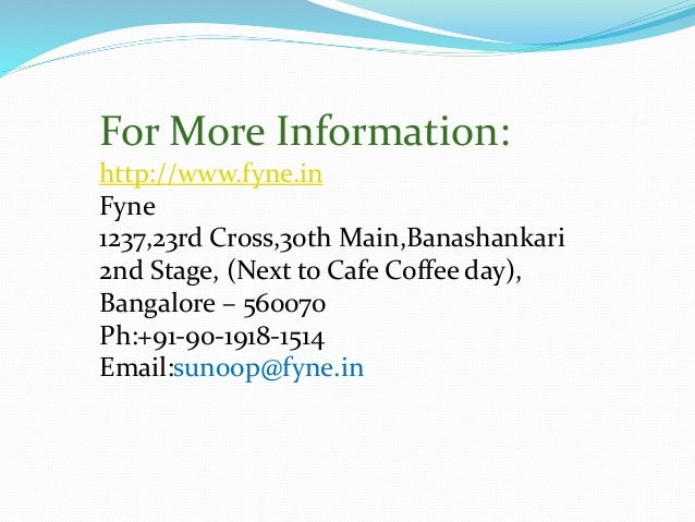 For More Information: http://www.fyne.in Fyne 1237,23rd Cross,30th Main,Banashankari 2nd Stage, (Next to Cafe Coffee day),...