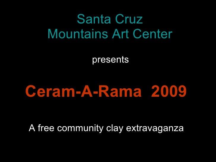 Santa Cruz Mountains Art Center Ceram-A-Rama  2009 presents A free community clay extravaganza