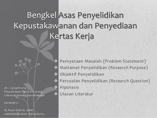  Pernyataan Masalah (Problem Statement)  Matlamat Penyelidikan (Research Purpose)  Objektif Penyelidikan  Persoalan Pe...
