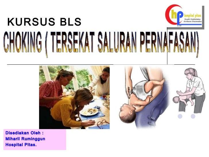 KURSUS BLS Disediakan Oleh : Miharil Ruminggun Hospital Pitas. CHOKING ( TERSEKAT SALURAN PERNAFASAN)