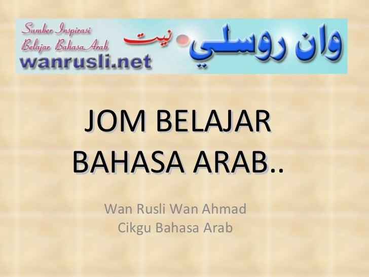 JOM BELAJAR BAHASA ARAB .. Wan Rusli Wan Ahmad Cikgu Bahasa Arab
