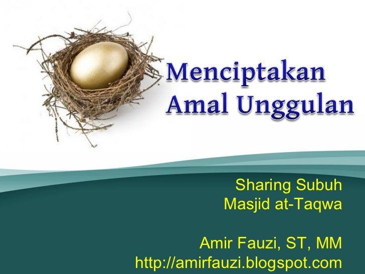 Sharing Subuh            Masjid at-Taqwa         Amir Fauzi, ST, MMhttp://amirfauzi.blogspot.com