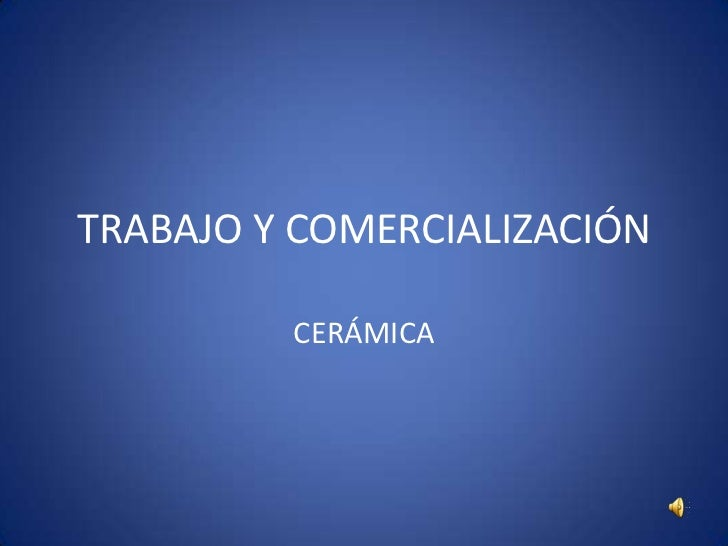TRABAJO Y COMERCIALIZACIÓN         CERÁMICA