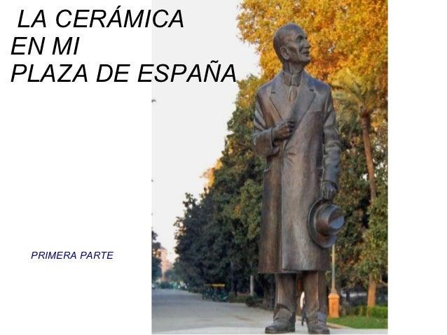 LA CERÁMICAEN MIPLAZA DE ESPAÑA PRIMERA PARTE