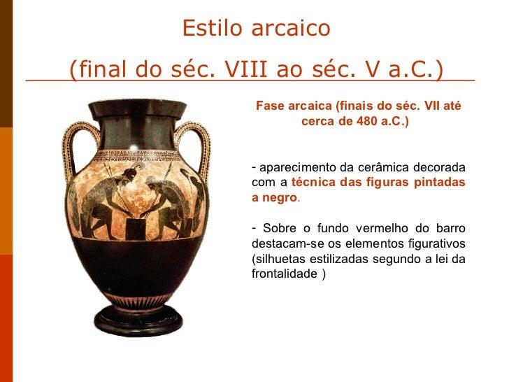 <ul><li>Fase arcaica (finais do séc. VII até cerca de 480 a.C.)  </li></ul><ul><li>aparecimento da cerâmica decorada com a...