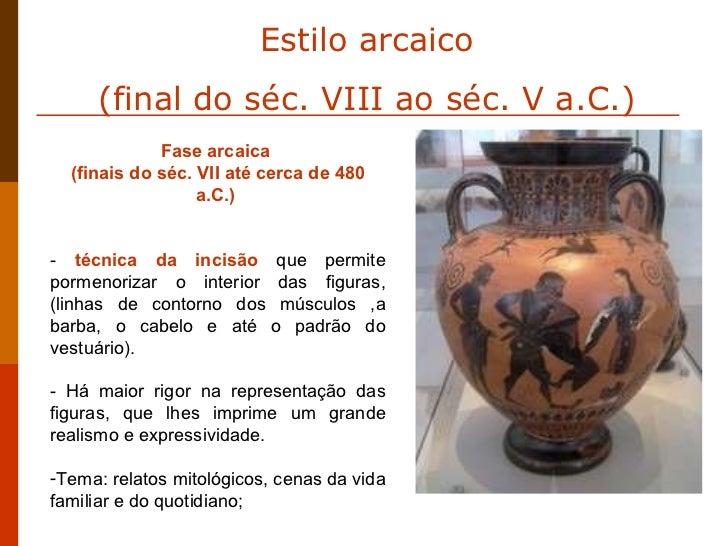 <ul><li>Fase arcaica  </li></ul><ul><li>(finais do séc. VII até cerca de 480 a.C.)  </li></ul><ul><li>técnica da incisão  ...