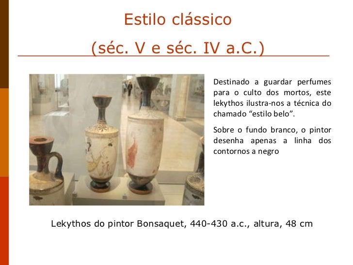 Estilo clássico (séc. V e séc. IV a.C.) Destinado a guardar perfumes para o culto dos mortos, este lekythos ilustra-nos a ...