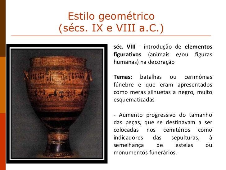 séc. VIII  - introdução de  elementos figurativos  (animais e/ou figuras humanas) na decoração Temas:  batalhas ou cerimón...