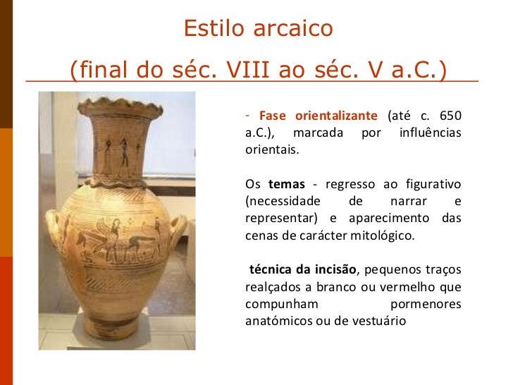 <ul><li>Fase orientalizante   (até c. 650 a.C.), marcada por influências orientais.  </li></ul><ul><li>Os  temas  - regres...