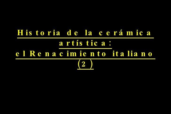 Historia de la cerámica artística: el Renacimiento italiano (2)