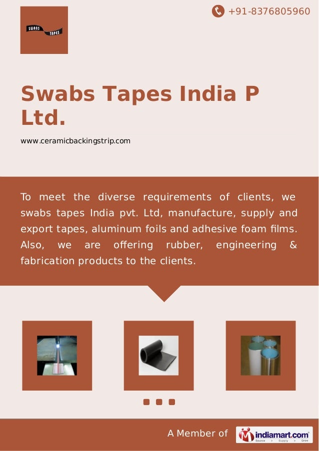 +91-8376805960  Swabs Tapes India P  Ltd.  www.ceramicbackingstrip.com  To meet the diverse requirements of clients, we  s...