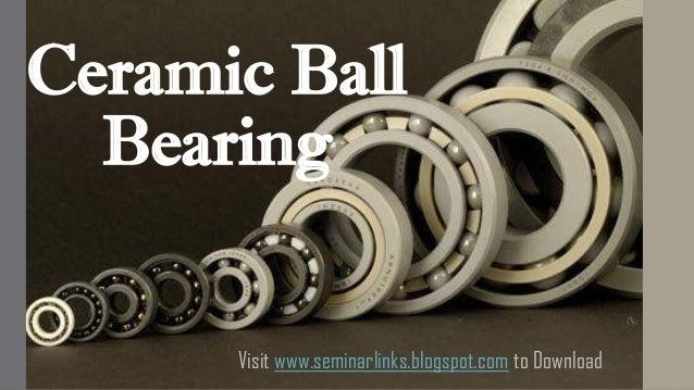 Ceramic Ball Bearing Visit www.seminarlinks.blogspot.com to Download