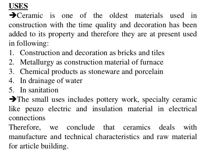 USES Ceramic is one of the oldest materials used in construction with the time quality and decoration has been added to i...