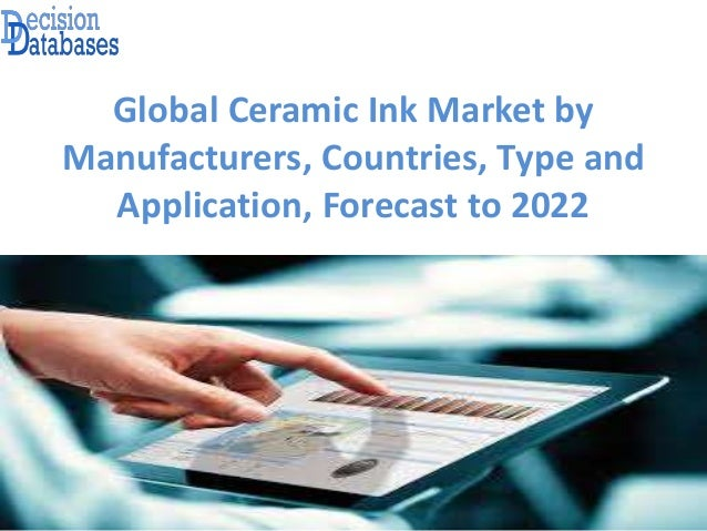Global Ceramic Ink Market by Manufacturers, Countries, Type and Application, Forecast to 2022