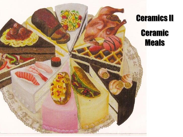 Ceramics II Ceramic Meals