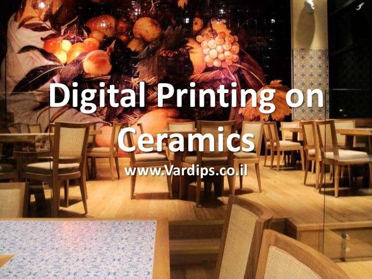 Digital Printing on     Ceramics     www.Vardips.co.il