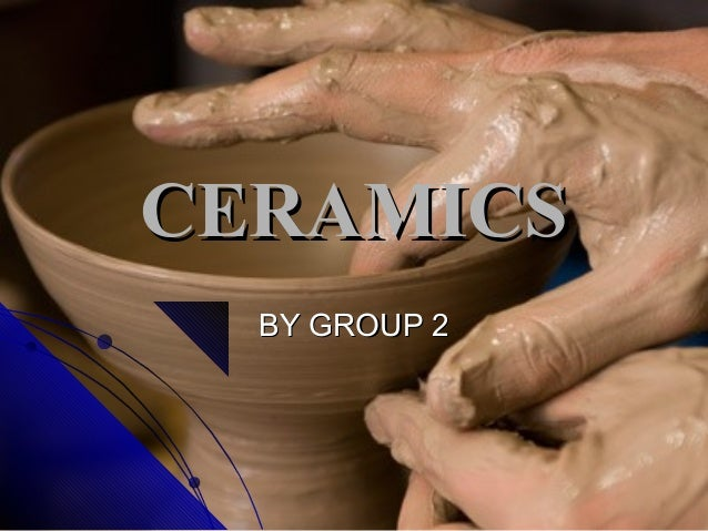 CERAMICSCERAMICSBY GROUP 2BY GROUP 2